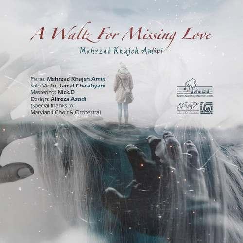 دانلود موزیک جدید مهرزاد خواجه امیری A Waltz For Missing Love